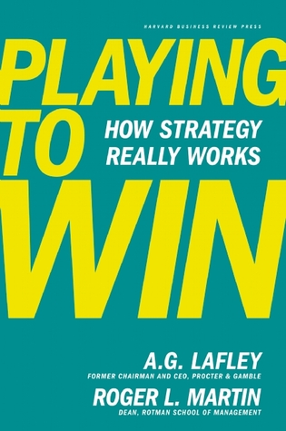The Leader's Guide to Building an Everyday Strategic Practice: Lafley and Martin's 'Playing to Win'