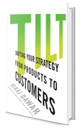 Tilt: Shifting Strategy from Products to Customers