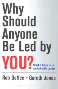 Why Should Anyone Be Led by You? What It Takes to Be an Authentic Leader